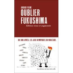 Oublier Fukushima, édition revue et augmentée