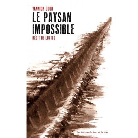 """""""Le paysan impossible. Récit de luttes"""", Yannick Ogor"""